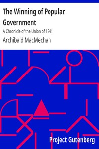 The Winning of Popular GovernmentA Chronicle of the Union of 1841