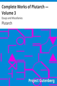 Cover of Complete Works of Plutarch — Volume 3: Essays and Miscellanies