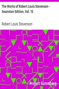 The Works of Robert Louis Stevenson - Swanston Edition, Vol. 15