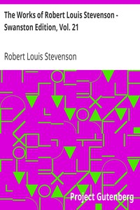 The Works of Robert Louis Stevenson - Swanston Edition, Vol. 21