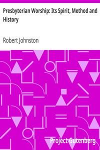 Cover of Presbyterian Worship: Its Spirit, Method and History