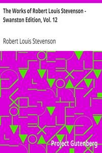 The Works of Robert Louis Stevenson - Swanston Edition, Vol. 12