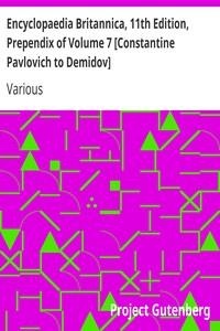 Encyclopaedia Britannica, 11th Edition, Prependix of Volume 7 [Constantine Pavlovich to Demidov] Volume 7, Slice 1