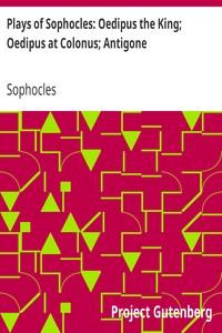 Plays of Sophocles: Oedipus the King; Oedipus at Colonus; Antigone