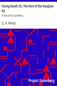 Cover of Facing Death; Or, The Hero of the Vaughan Pit: A Tale of the Coal Mines