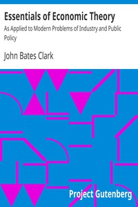 Essentials of Economic TheoryAs Applied to Modern Problems of Industry and Public Policy