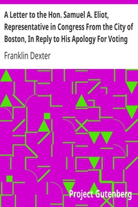 Cover of A Letter to the Hon. Samuel A. Eliot, Representative in Congress From the City of Boston, In Reply to His Apology For Voting For the Fugitive Slave Bill.