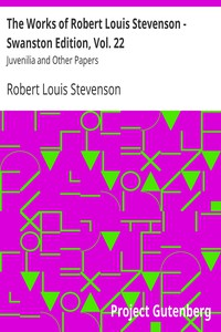 The Works of Robert Louis Stevenson - Swanston Edition, Vol. 22 Juvenilia and Other Papers