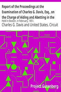 Cover of Report of the Proceedings at the Examination of Charles G. Davis, Esq., on the Charge of Aiding and Abetting in the Rescue of a Fugitive Slave: Held in Boston, in February, 1851.
