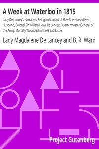 Cover of A Week at Waterloo in 1815 Lady De Lancey's Narrative: Being an Account of How She Nursed Her Husband, Colonel Sir William Howe De Lancey, Quartermaster-General of the Army, Mortally Wounded in the Great Battle