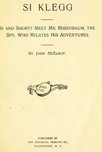 Si Klegg, Book 3 Si and Shorty Meet Mr. Rosenbaum, the Spy, Who Relates His Adventures