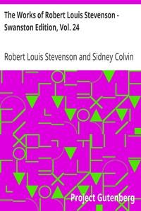 The Works of Robert Louis Stevenson - Swanston Edition, Vol. 24