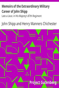 Memoirs of the Extraordinary Military Career of John ShippLate a Lieut. in His Majesty's 87th Regiment