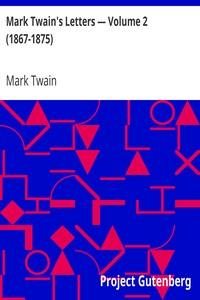 Mark Twain's Letters — Volume 2 (1867-1875)