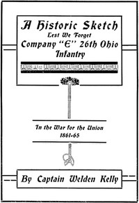 """Cover of A Historic Sketch, Lest We Forget Company """"E,"""" 26th Ohio Infantry in the War for the Union, 1861-65"""