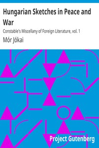 Hungarian Sketches in Peace and WarConstable's Miscellany of Foreign Literature, vol. 1