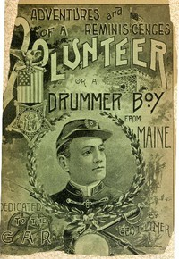 Adventures and Reminiscences of a Volunteer; Or, A Drummer Boy from Maine