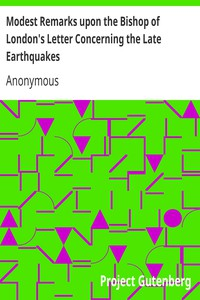 Modest Remarks upon the Bishop of London's Letter Concerning the Late Earthquakes