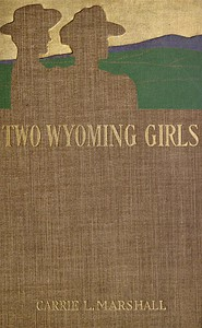 Two Wyoming Girls and Their Homestead Claim: A Story for Girls
