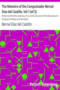 The Memoirs of the Conquistador Bernal Diaz del Castillo, Vol 1 (of 2) Written by Himself Containing a True and Full Account of the Discovery and Conquest of Mexico and New Spain.