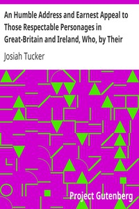 Cover of An Humble Address and Earnest Appeal to Those Respectable Personages in Great-Britain and Ireland, Who, by Their Great and Permanent Interest in Landed Property, Their Liberal Education, Elevated Rank, and Enlarged Views, Are the Ablest to Judge, and the Fittest to Decide, Whether a Connection with, Or a Separation from the Continental Colonies of America, Be Most for the National Advantage, and the Lasting Benefit of These Kingdoms