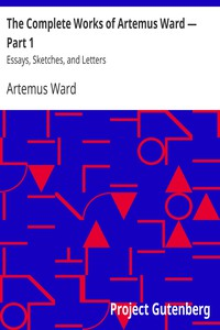 Cover of The Complete Works of Artemus Ward — Part 1: Essays, Sketches, and Letters