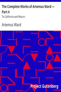 Cover of The Complete Works of Artemus Ward — Part 4: To California and Return