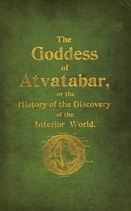 Cover of The Goddess of Atvatabar Being the history of the discovery of the interior world and conquest of Atvatabar