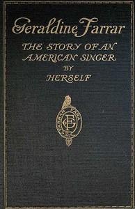 Geraldine Farrar: The Story of an American Singer