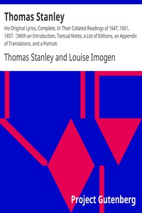 Thomas Stanley:  His Original Lyrics, Complete, In Their Collated Readings of 1647, 1651, 1657. With an Introduction, Textual Notes, a List of Editions, an Appendix of Translations, and a Portrait.