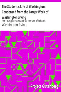 The Student's Life of Washington; Condensed from the Larger Work of Washington IrvingFor Young Persons and for the Use of Schools