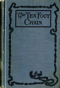 Cover of The Ten-foot Chain; or, Can Love Survive the Shackles? A Unique Symposium