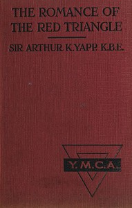 Cover of The Romance of the Red Triangle The story of the coming of the red triangle and the service rendered by the Y.M.C.A. to the sailors and soldiers of the British Empire