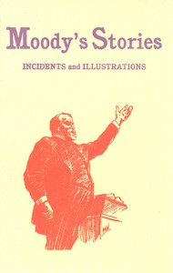 Moody's Stories: Being a Second Volume of Anecdotes, Incidents, and Illustrations