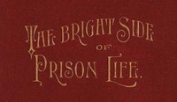 Cover of The Bright Side of Prison LifeExperience, In Prison and Out, of an Involuntary Soujouner in Rebellion
