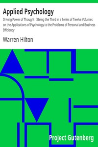 Applied Psychology: Driving Power of Thought Being the Third in a Series of Twelve Volumes on the Applications of Psychology to the Problems of Personal and Business Efficiency