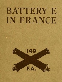 Battery E in France: 149th Field Artillery, Rainbow (42nd) Division