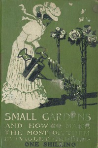 Cover of Small Gardens, and How to Make the Most of Them