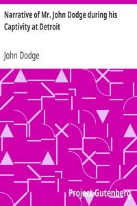 Narrative of Mr. John Dodge during his Captivity at Detroit