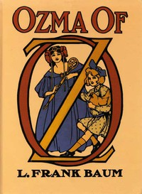 Cover of Ozma of Oz A Record of Her Adventures with Dorothy Gale of Kansas, the Yellow Hen, the Scarecrow, the Tin Woodman, Tiktok, the Cowardly Lion, and the Hungry Tiger; Besides Other Good People too Numerous to Mention Faithfully Recorded Herein