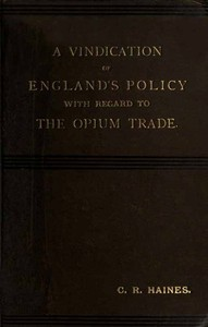 A Vindication of England's Policy with Regard to the Opium Trade