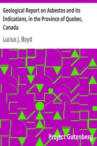 Geological Report on Asbestos and its Indications, in the Province of Quebec, Canada