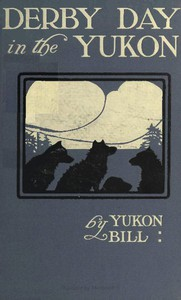 """Cover of Derby Day in the Yukon, and Other Poems of the """"Northland"""""""