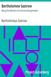 Cover of Bartholomew Sastrow: Being the Memoirs of a German Burgomaster