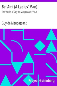 Cover of Bel Ami (A Ladies' Man) The Works of Guy de Maupassant, Vol. 6