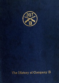 Cover of Company B, 307th InfantryIts history, honor roll, company roster, Sept., 1917, May, 1919