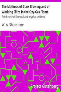 Cover of The Methods of Glass Blowing and of Working Silica in the Oxy-Gas FlameFor the use of chemical and physical students