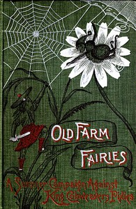 Old Farm Fairies: A Summer Campaign In Brownieland Against King Cobweaver's Pixies