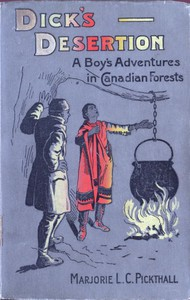Cover of Dick's Desertion: A Boy's Adventures in Canadian Forests A Tale of the Early Settlement of Ontario