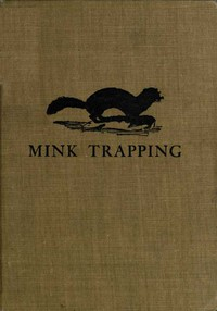 Cover of Mink Trapping: A Book of Instruction Giving Many Methods of Trapping A Valuable Book for Trappers.